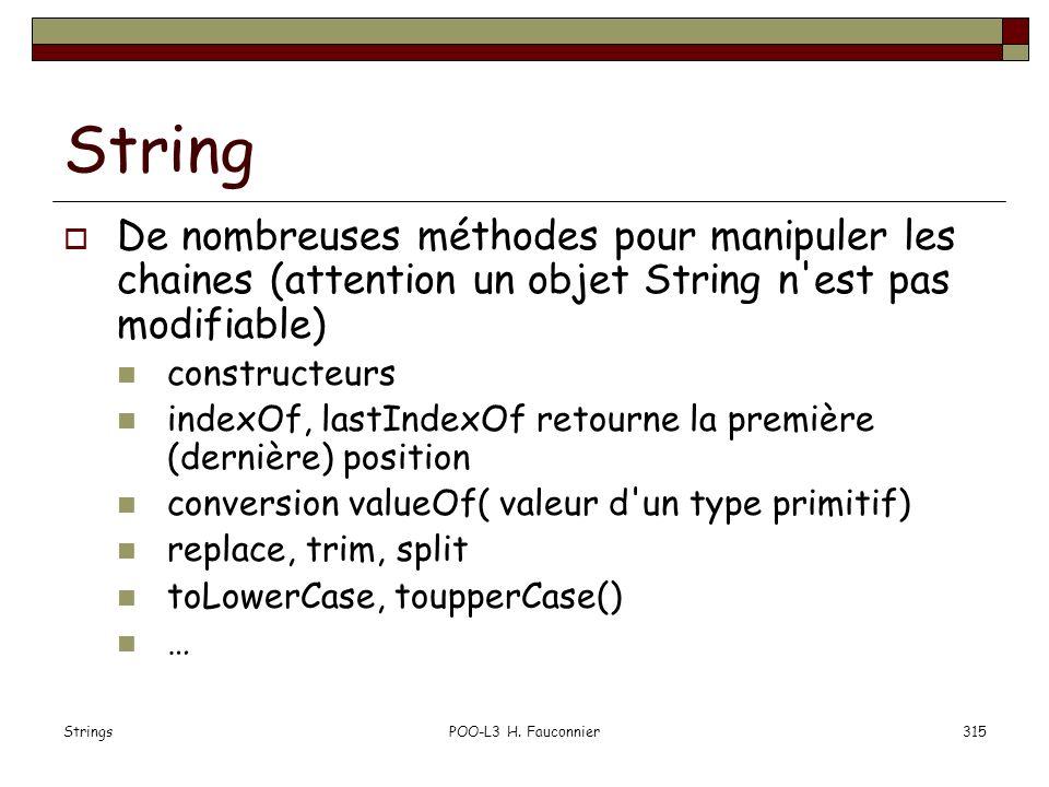 String De nombreuses méthodes pour manipuler les chaines (attention un objet String n est pas modifiable)