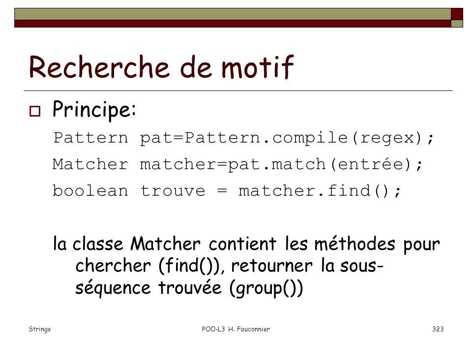 Recherche de motif Principe: Pattern pat=Pattern.compile(regex);
