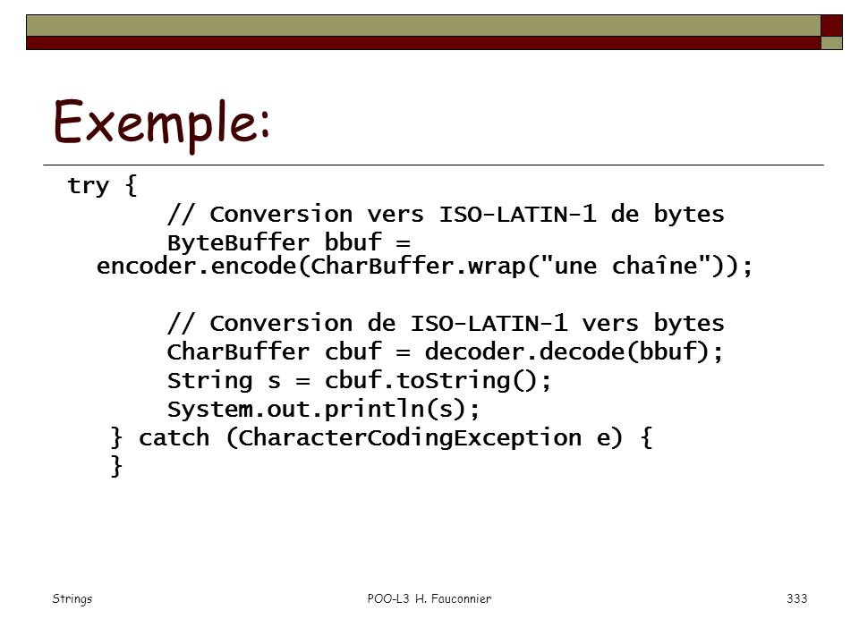 Exemple: try { // Conversion vers ISO-LATIN-1 de bytes