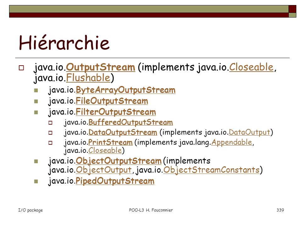 Hiérarchie java.io.OutputStream (implements java.io.Closeable, java.io.Flushable) java.io.ByteArrayOutputStream.