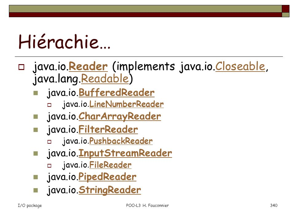 Hiérachie… java.io.Reader (implements java.io.Closeable, java.lang.Readable) java.io.BufferedReader.