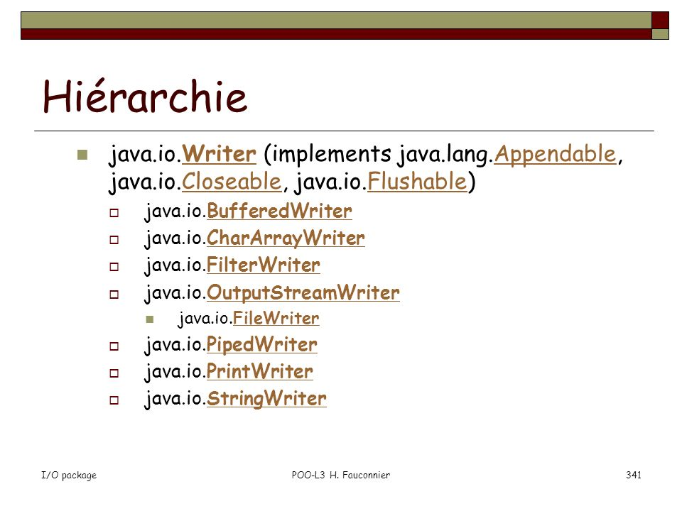 Hiérarchie java.io.Writer (implements java.lang.Appendable, java.io.Closeable, java.io.Flushable) java.io.BufferedWriter.