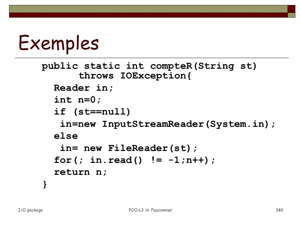 Exemples public static int compteR(String st) throws IOException{