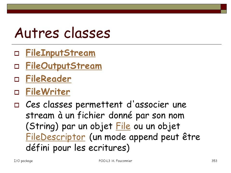 Autres classes FileInputStream FileOutputStream FileReader FileWriter