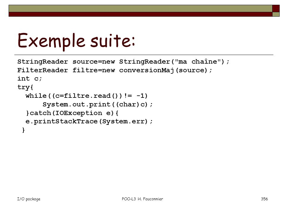 Exemple suite: StringReader source=new StringReader( ma chaîne );