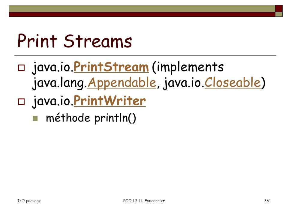 Print Streams java.io.PrintStream (implements java.lang.Appendable, java.io.Closeable) java.io.PrintWriter.