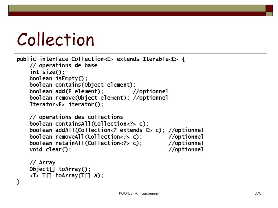 Collection public interface Collection<E> extends Iterable<E> { // operations de base. int size();