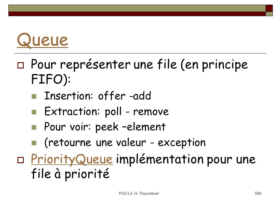 Queue Pour représenter une file (en principe FIFO):