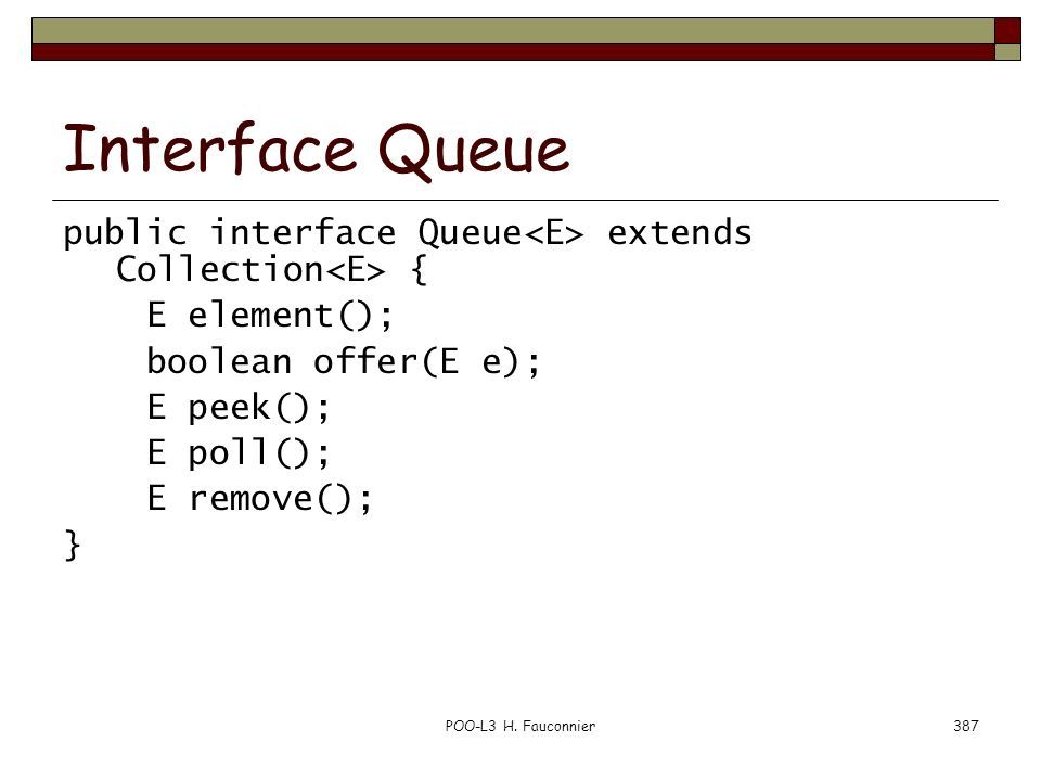 Interface Queue public interface Queue<E> extends Collection<E> { E element(); boolean offer(E e);