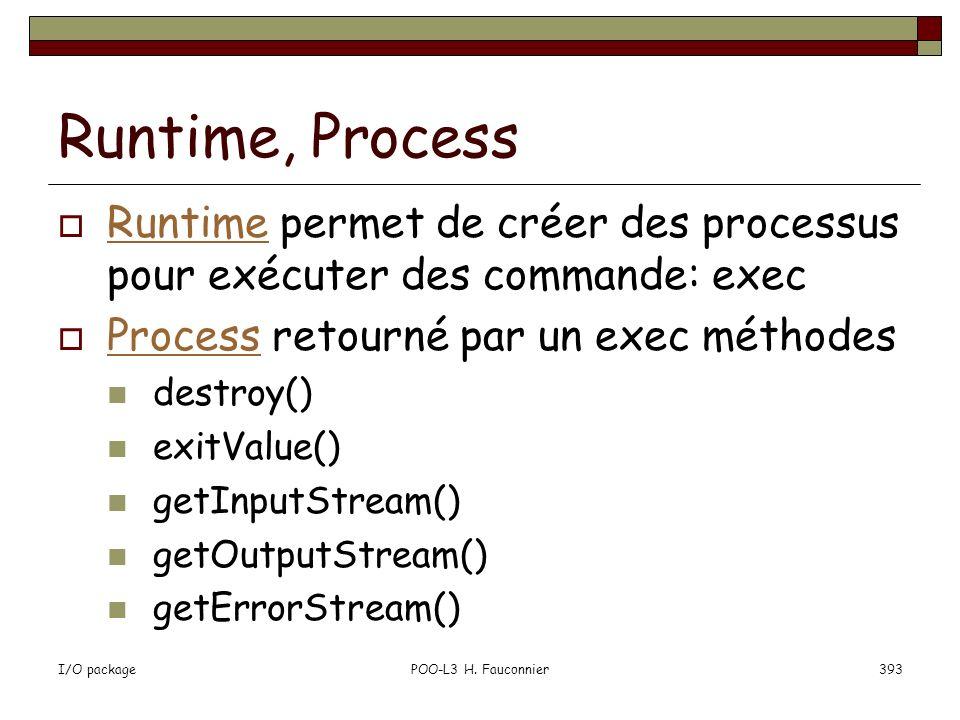 Runtime, Process Runtime permet de créer des processus pour exécuter des commande: exec. Process retourné par un exec méthodes.