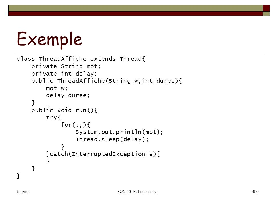 Exemple class ThreadAffiche extends Thread{ private String mot;