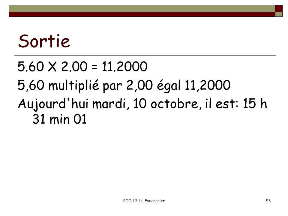 Sortie 5.60 X 2.00 = 11.2000 5,60 multiplié par 2,00 égal 11,2000