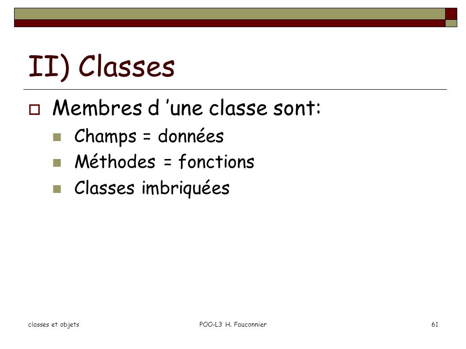 II) Classes Membres d 'une classe sont: Champs = données