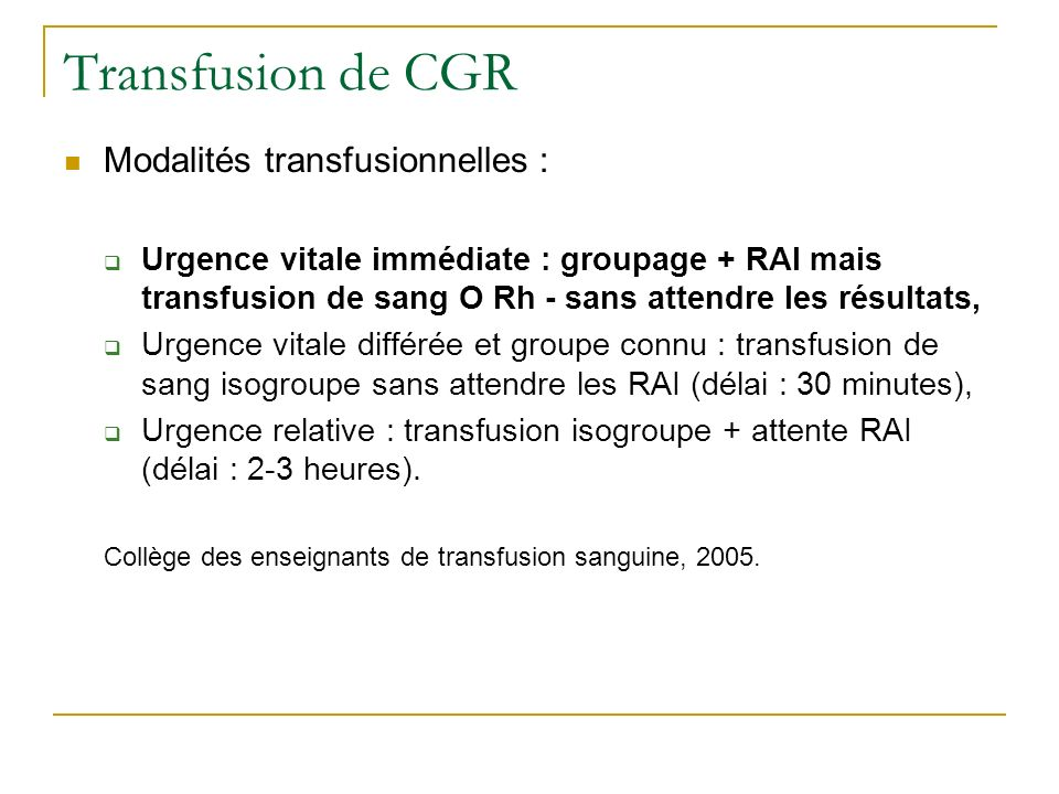 Transfusion de CGR Modalités transfusionnelles :