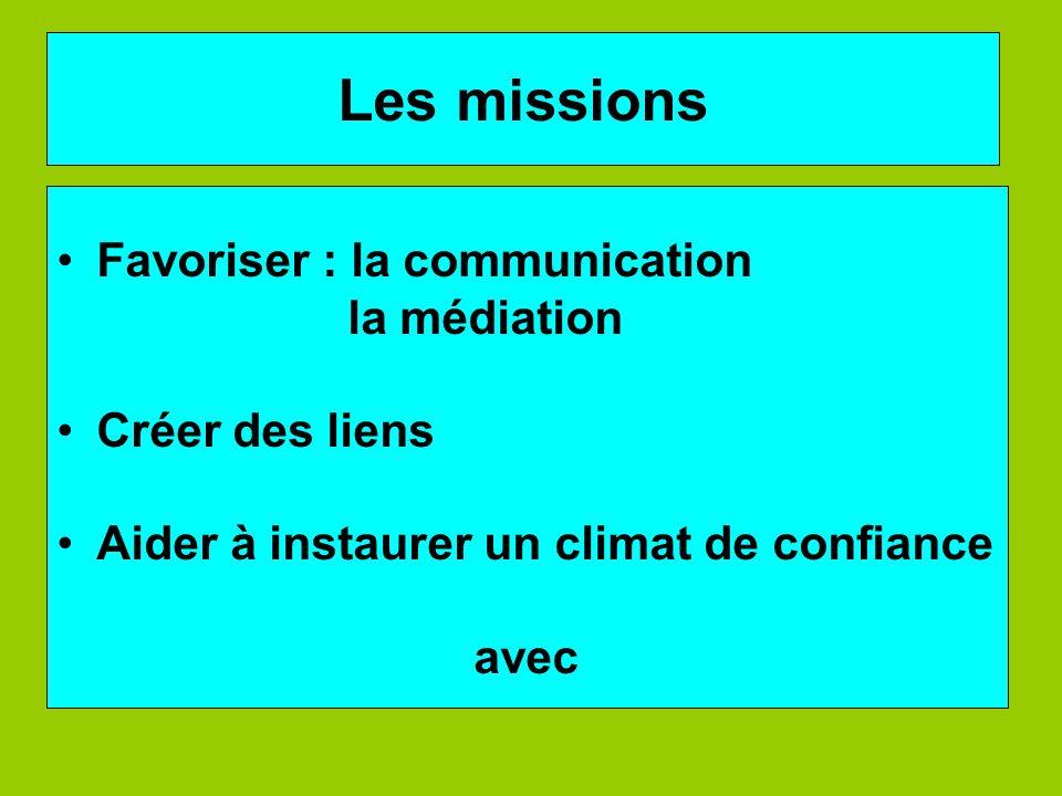 Les missions Favoriser : la communication la médiation Créer des liens