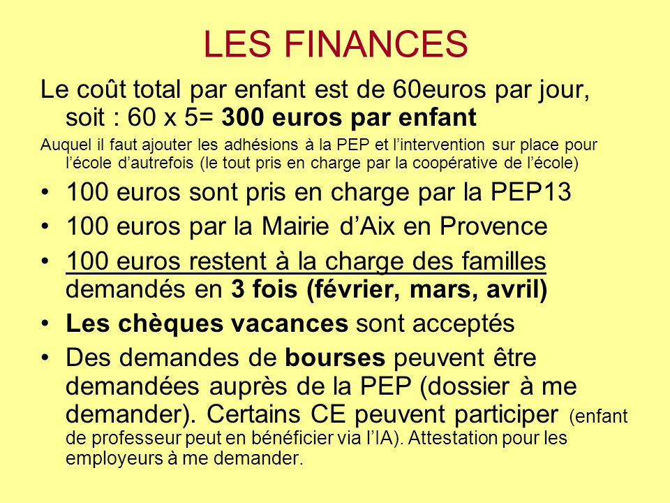 LES FINANCES Le coût total par enfant est de 60euros par jour, soit : 60 x 5= 300 euros par enfant.