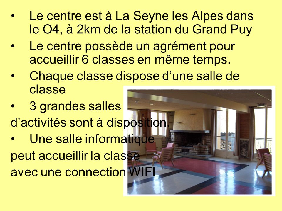 Le centre est à La Seyne les Alpes dans le O4, à 2km de la station du Grand Puy