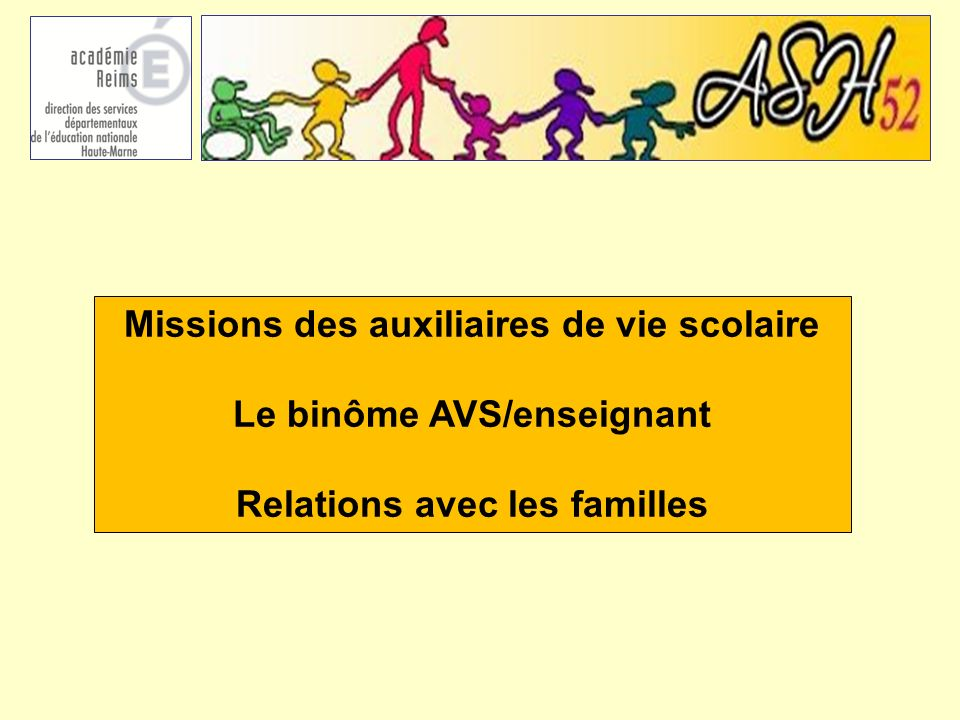 Missions des auxiliaires de vie scolaire Le binôme AVS/enseignant