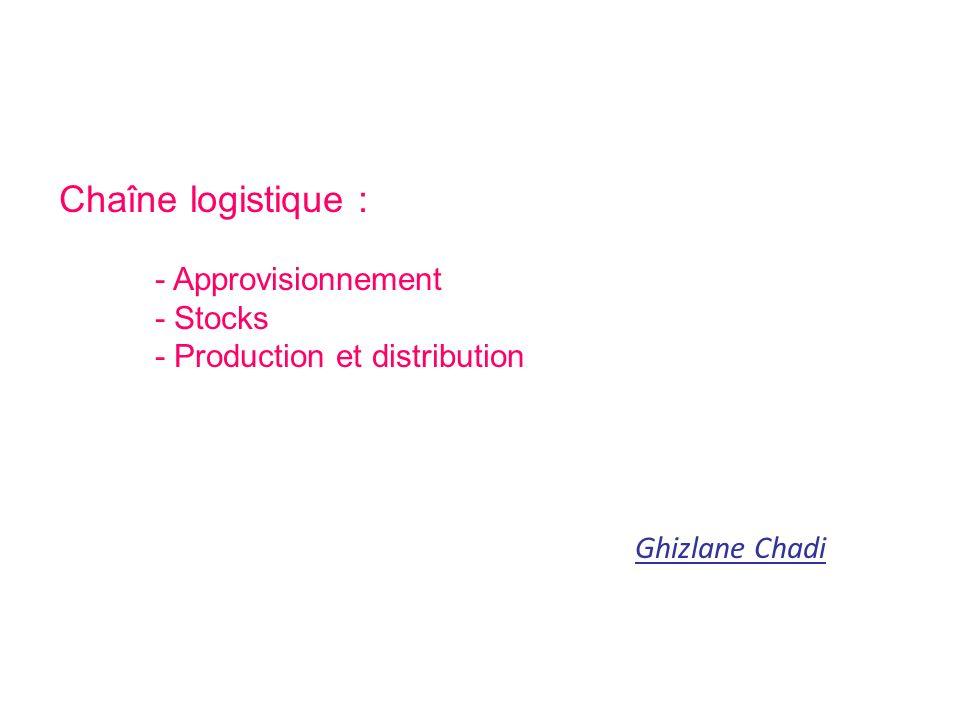 Chaîne logistique : - Approvisionnement - Stocks