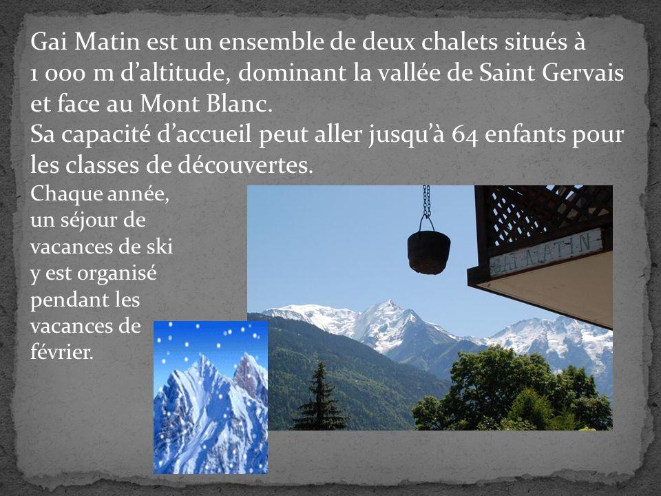 Gai Matin est un ensemble de deux chalets situés à 1 000 m d'altitude, dominant la vallée de Saint Gervais et face au Mont Blanc.