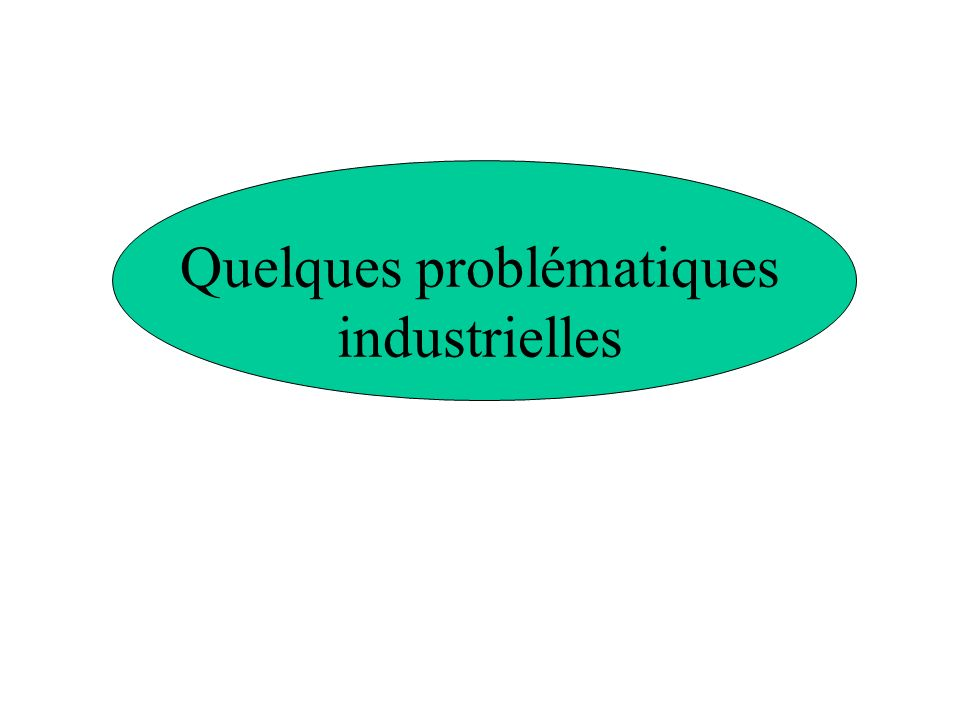 Quelques problématiques industrielles