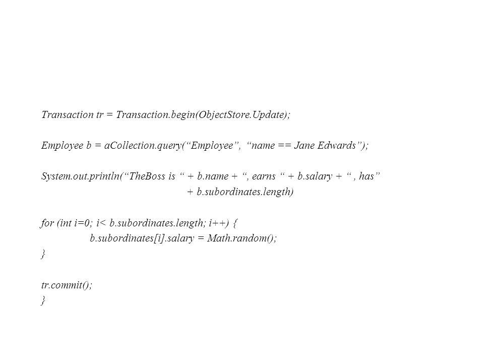 Transaction tr = Transaction.begin(ObjectStore.Update);