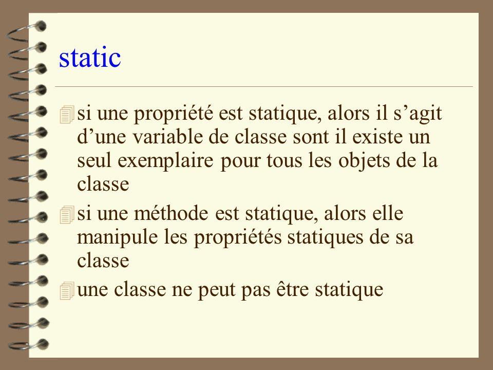 static si une propriété est statique, alors il s'agit d'une variable de classe sont il existe un seul exemplaire pour tous les objets de la classe.