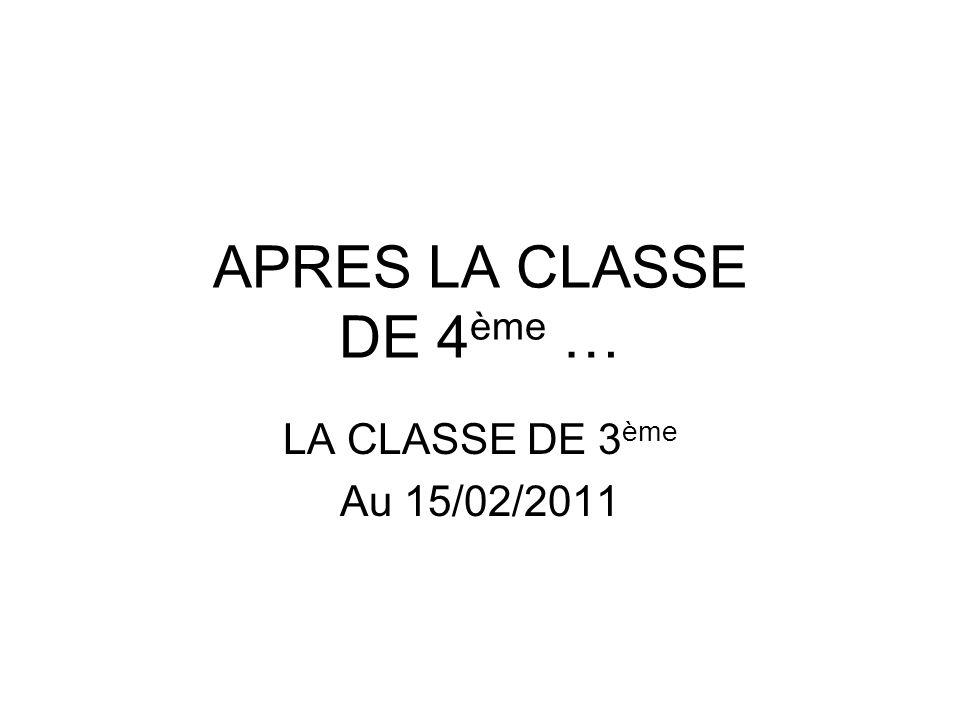 APRES LA CLASSE DE 4ème … LA CLASSE DE 3ème Au 15/02/2011