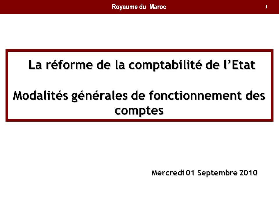 Royaume du Maroc La réforme de la comptabilité de l'Etat Modalités générales de fonctionnement des comptes.