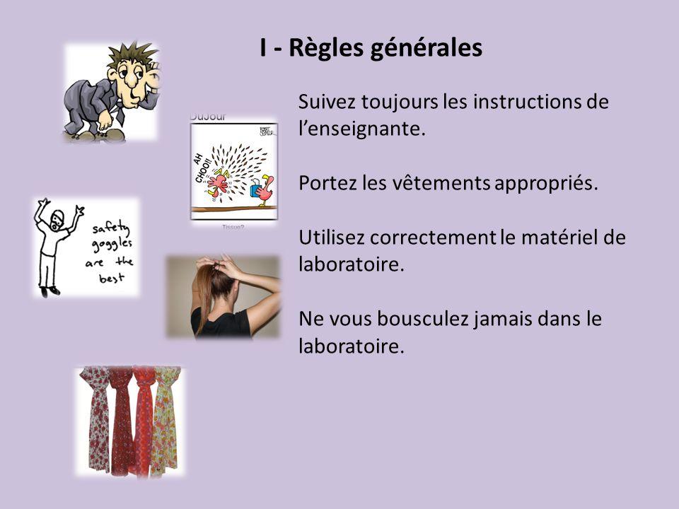 I - Règles générales Suivez toujours les instructions de l'enseignante. Portez les vêtements appropriés.