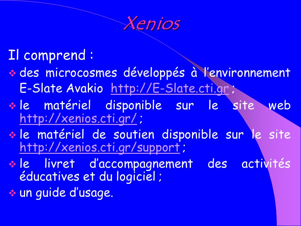 Xenios Il comprend : des microcosmes développés à l'environnement E-Slate Avakio http://Ε-Slate.cti.gr ;