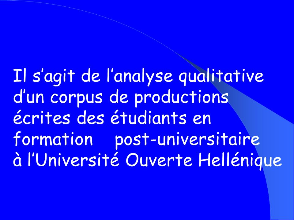 Il s'agit de l'analyse qualitative d'un corpus de productions écrites des étudiants en formation post-universitaire à l'Université Ouverte Hellénique