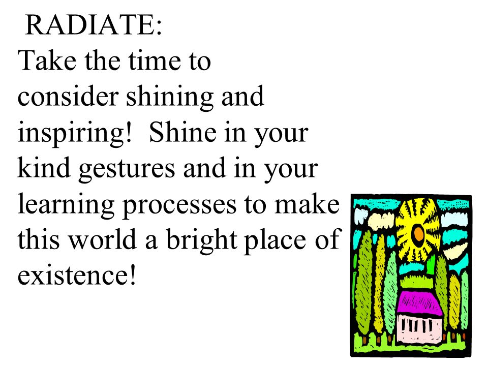 RADIATE: Take the time to consider shining and inspiring