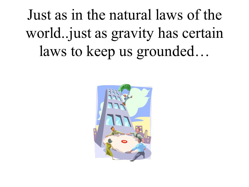 Just as in the natural laws of the world