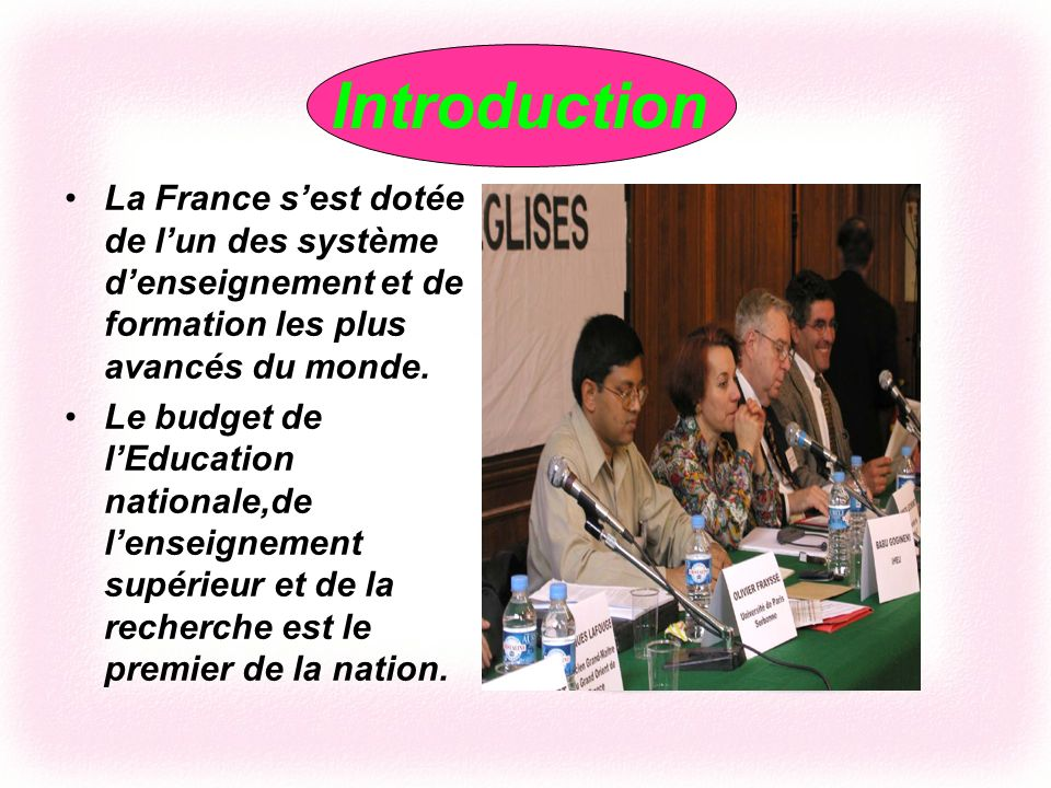 Introduction La France s'est dotée de l'un des système d'enseignement et de formation les plus avancés du monde.