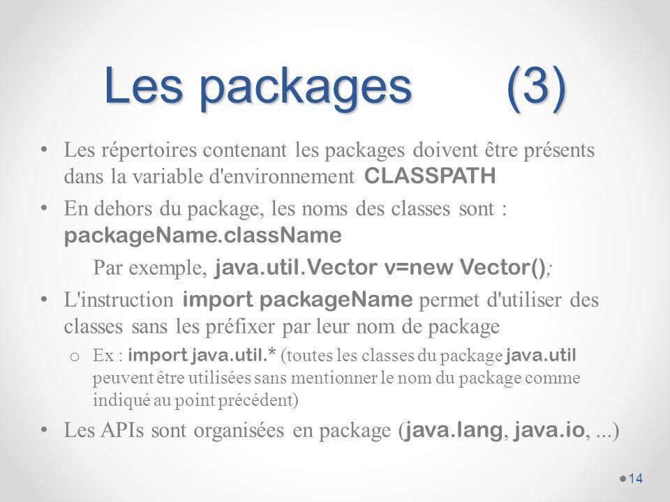 Les packages (3) Les répertoires contenant les packages doivent être présents dans la variable d environnement CLASSPATH.