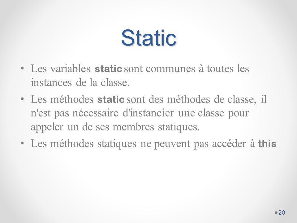 Static Les variables static sont communes à toutes les instances de la classe.