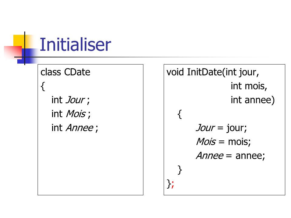 Initialiser class CDate { int Jour ; int Mois ; int Annee ;
