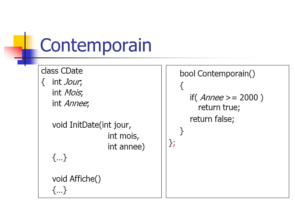 Contemporain bool Contemporain() class CDate { int Jour; { int Mois;