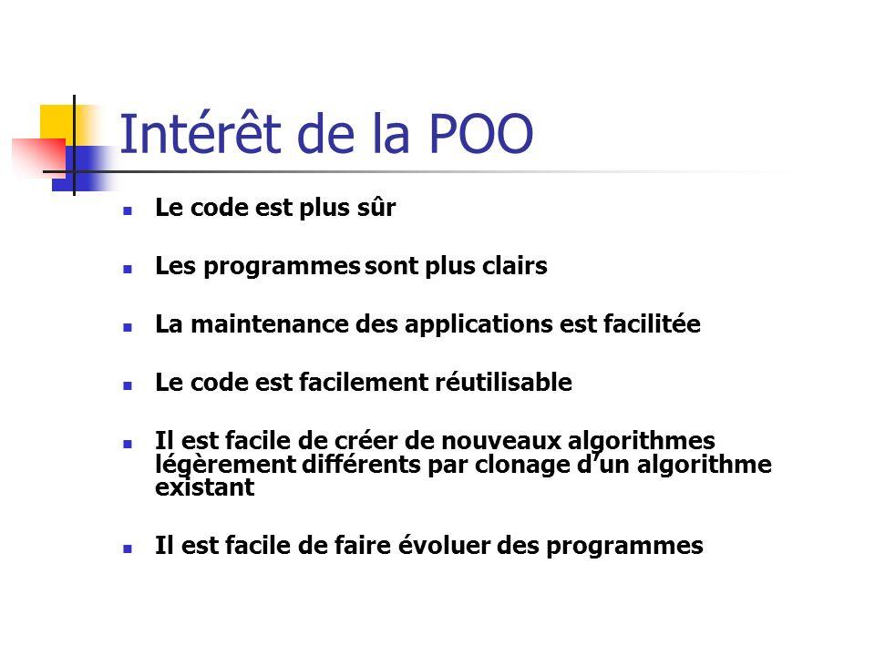 Intérêt de la POO Le code est plus sûr Les programmes sont plus clairs