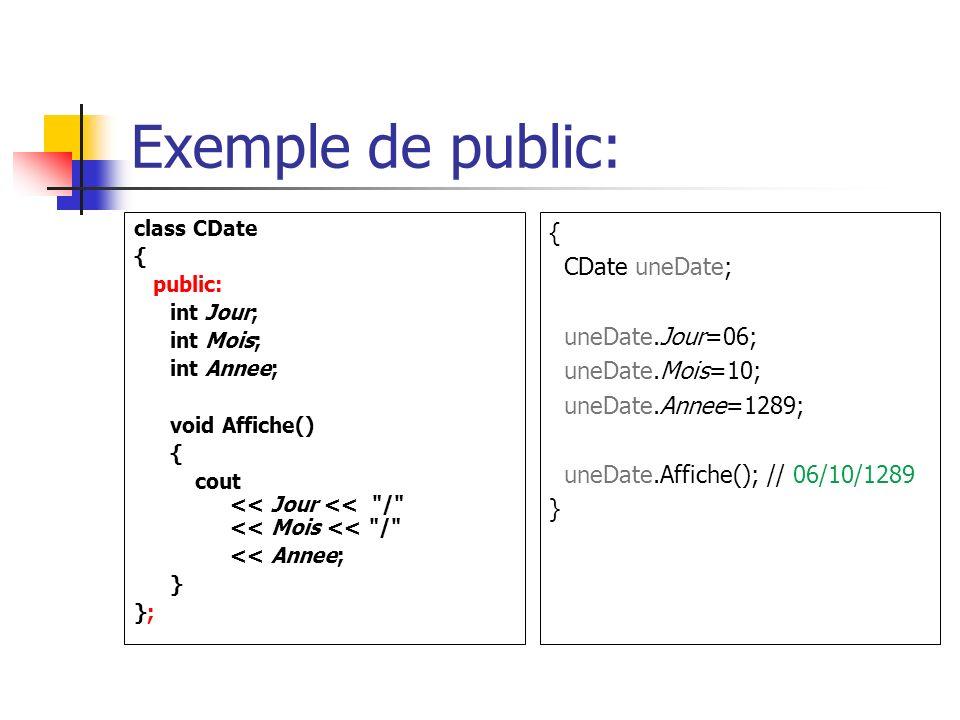 Exemple de public: { CDate uneDate; uneDate.Jour=06; uneDate.Mois=10;