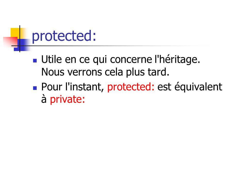 protected: Utile en ce qui concerne l héritage. Nous verrons cela plus tard.