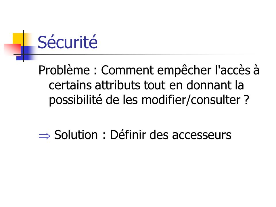 Sécurité Problème : Comment empêcher l accès à certains attributs tout en donnant la possibilité de les modifier/consulter