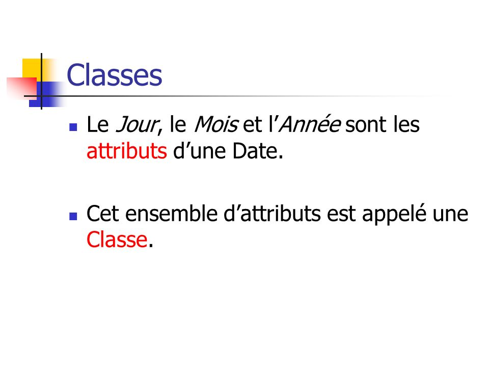 Classes Le Jour, le Mois et l'Année sont les attributs d'une Date.