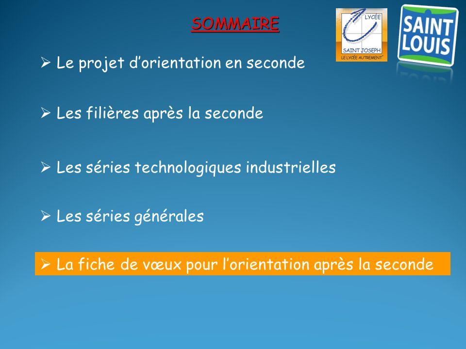 SOMMAIRE  Le projet d'orientation en seconde.  Les filières après la seconde.  Les séries technologiques industrielles.