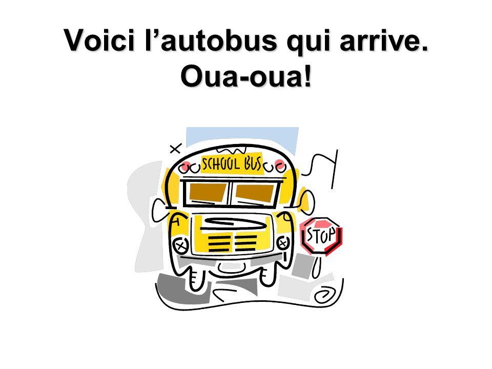 Voici l'autobus qui arrive. Oua-oua!