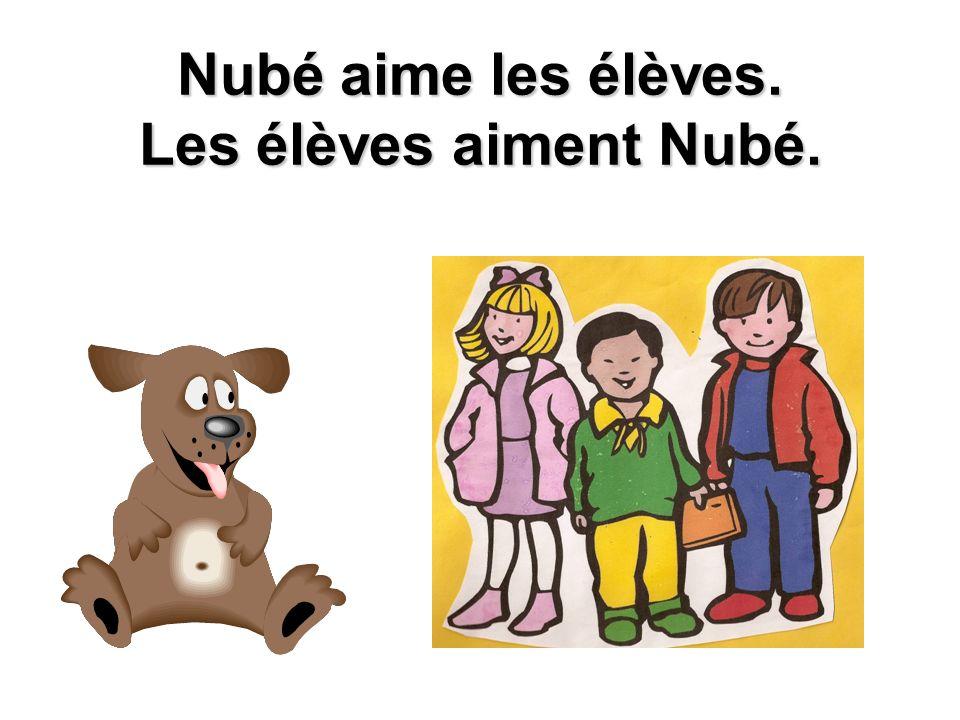 Nubé aime les élèves. Les élèves aiment Nubé.