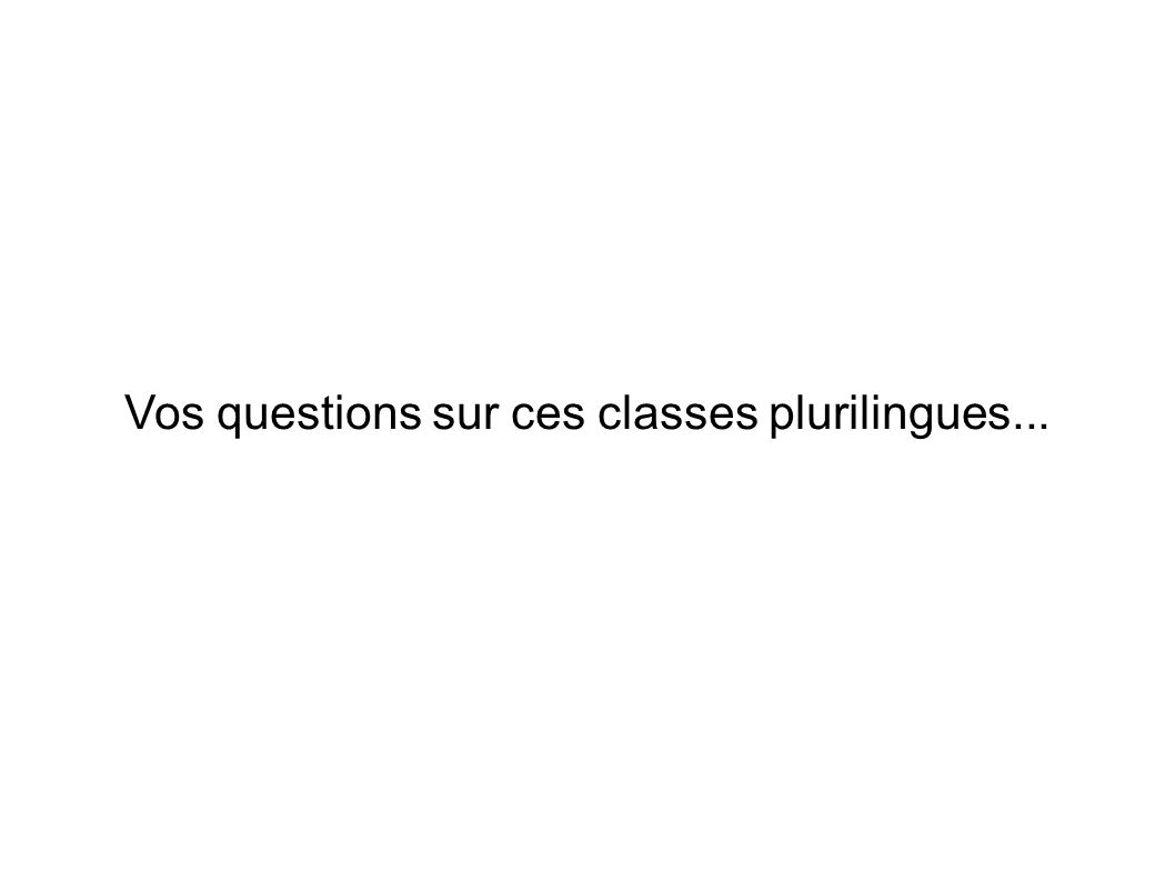 Vos questions sur ces classes plurilingues...