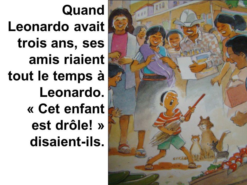 Quand Leonardo avait trois ans, ses amis riaient tout le temps à Leonardo.