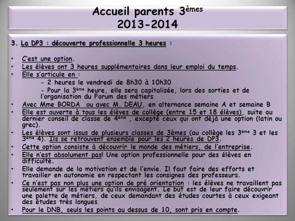 Accueil parents 3èmes 2013-2014 3. La DP3 : découverte professionnelle 3 heures : C'est une option.